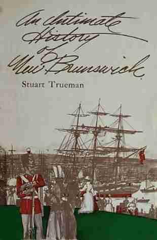 "Stuart Trueman ""An Intimate History of NB"""